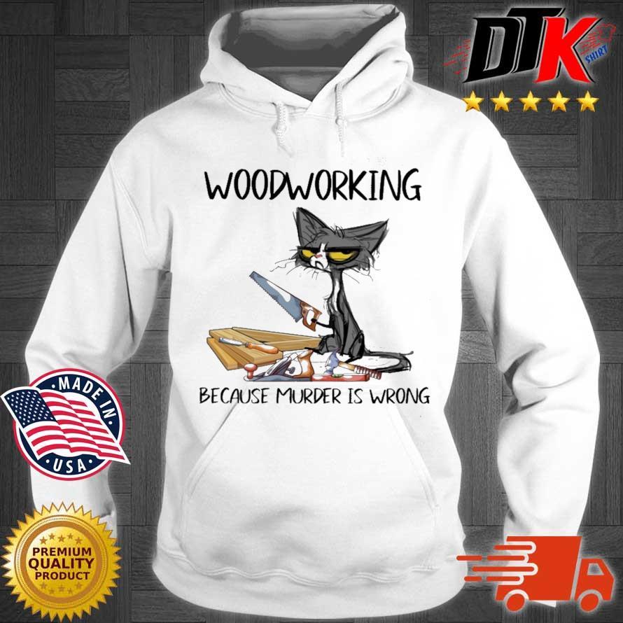 Black cat woodworking because murder is wrong Hoodie trang
