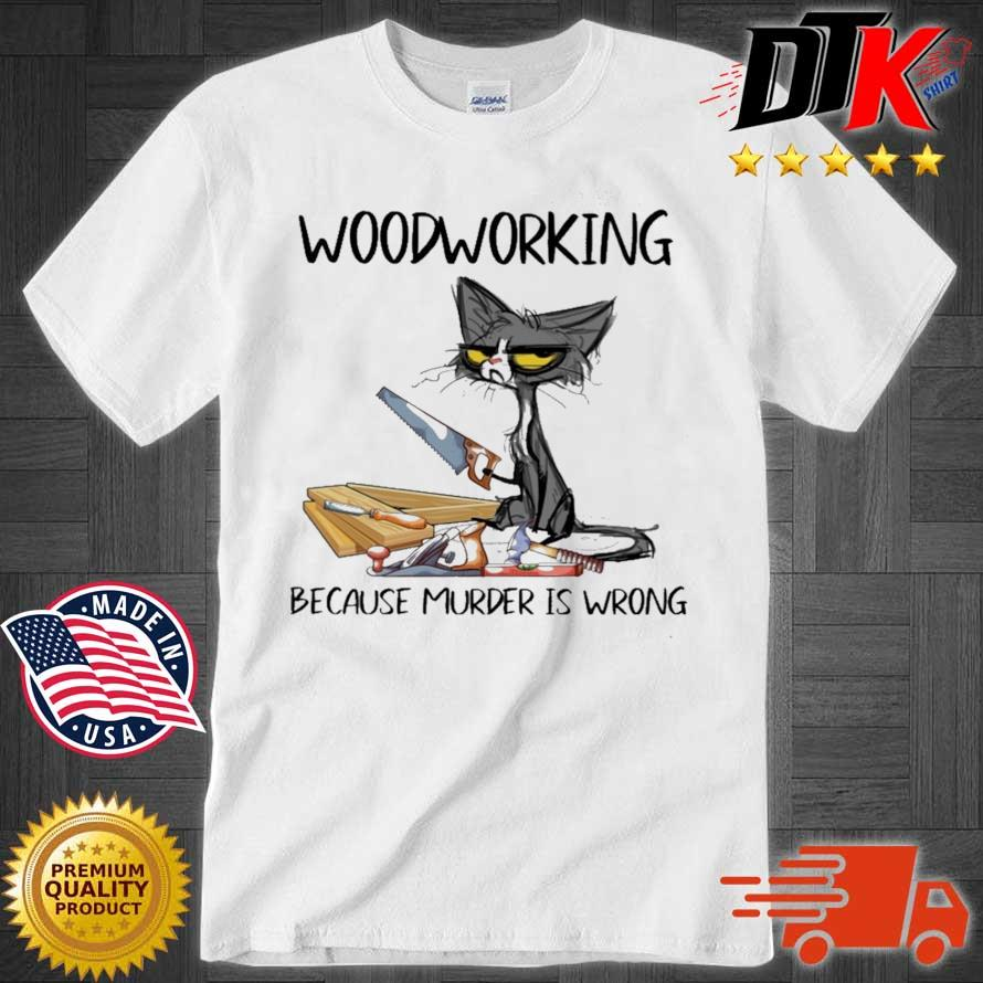 Black cat woodworking because murder is wrong shirt