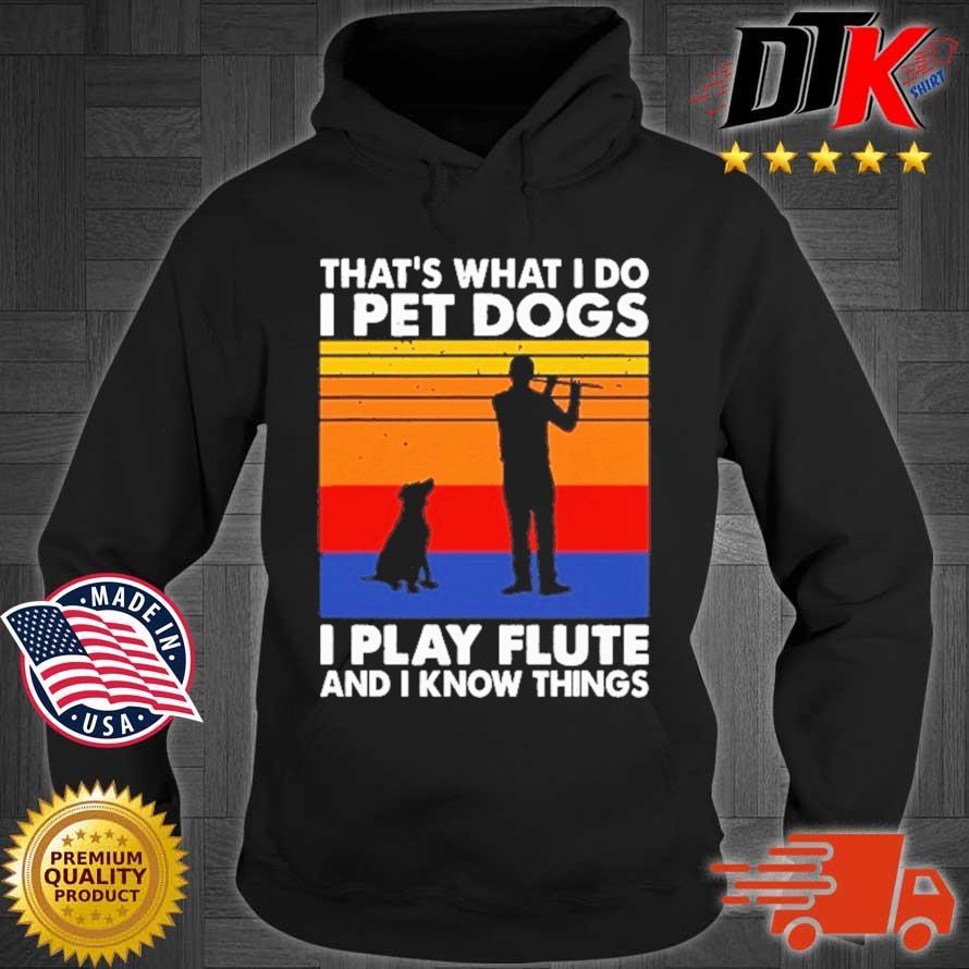 That's What I Do I Pet Dog I Play Flute And I Know Things Vintage Shirt Hoodie den
