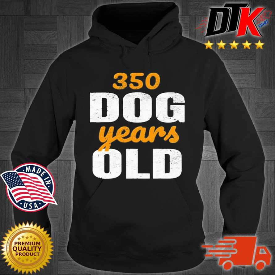 350 Dog Years Old Shirt Hoodie den