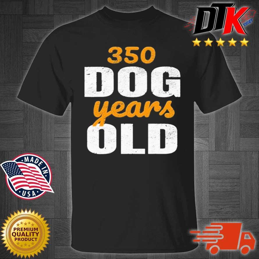 350 Dog Years Old Shirt