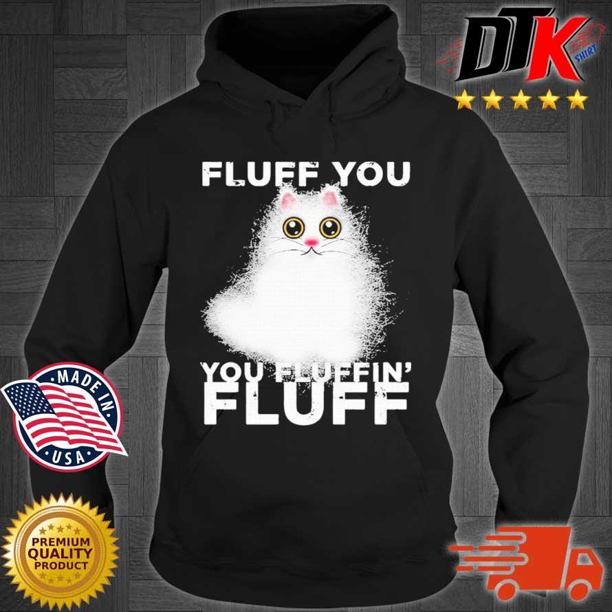 Fluff You You Fluffin Fluff Funny Fluffy Kawaii Cat Shirt Hoodie den