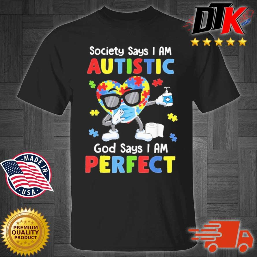 Autism Dabbing Society Say I'm Autistic God Says I'm Perfect Shirt