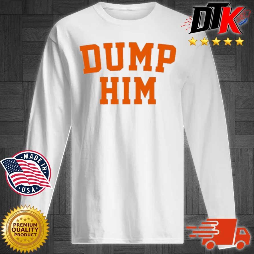 Dump Him Shirt Longsleeve tee trang