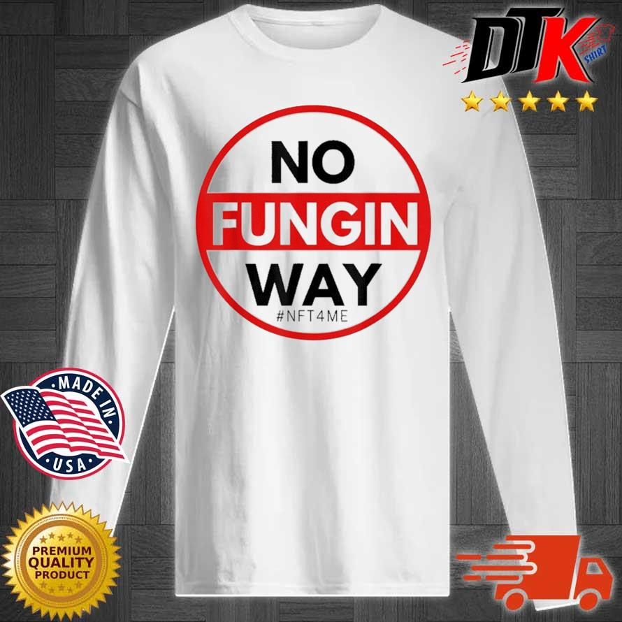 No Fungin Way #NFT4ME Shirt Longsleeve tee trang