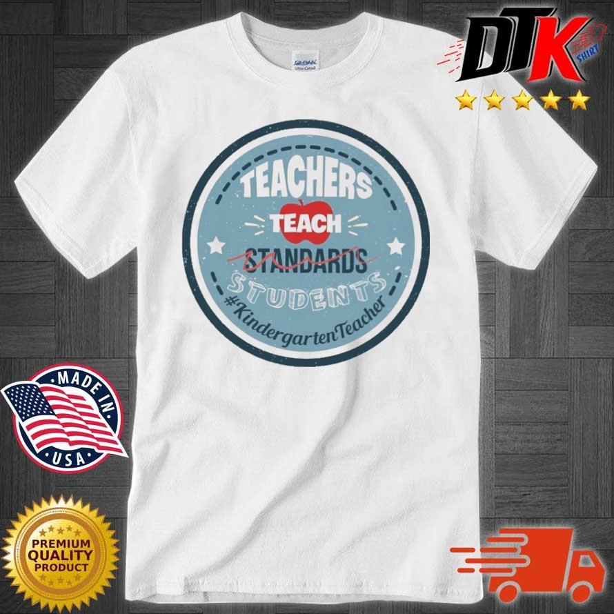 Teacher teach standards students #Kindergartenteacher shirt