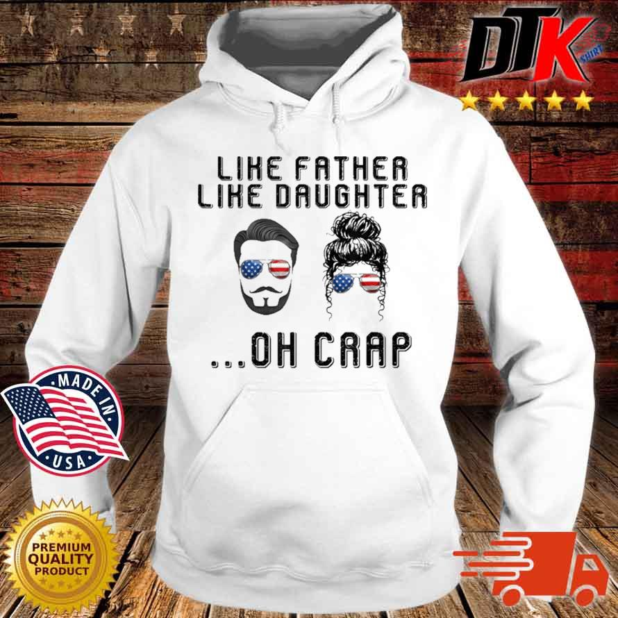 Like Father Like Daughter Oh Crap American Flag Sunglasses Shirt Hoodie trang