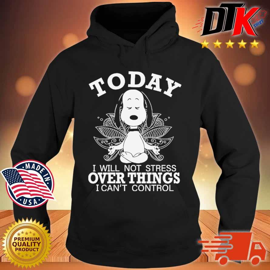 Snoopy yoga today I will not stress over things I can't control s Hoodie den