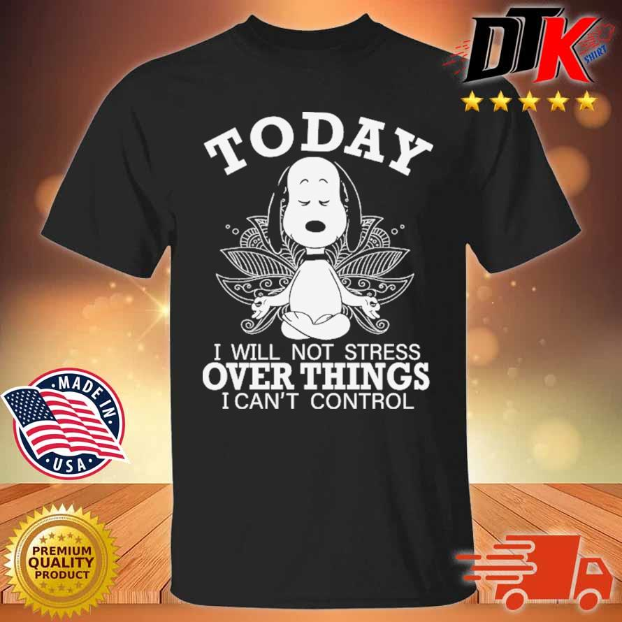 Snoopy yoga today I will not stress over things I can't control shirt