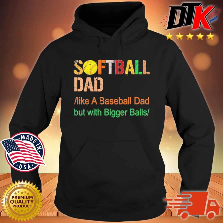 Softball dad like a baseball dad but with bigger balls s Hoodie den