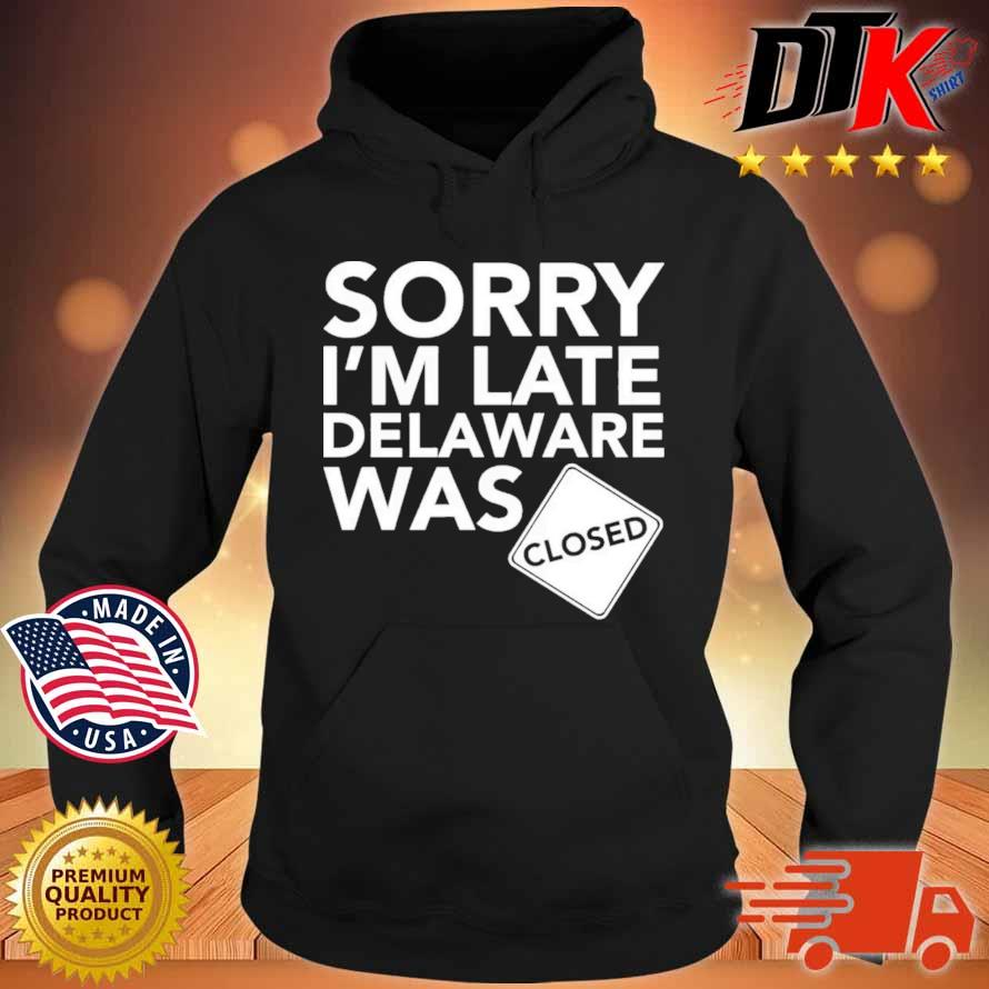 Sorry I'm Late Delaware Was Closed Shirt Hoodie den