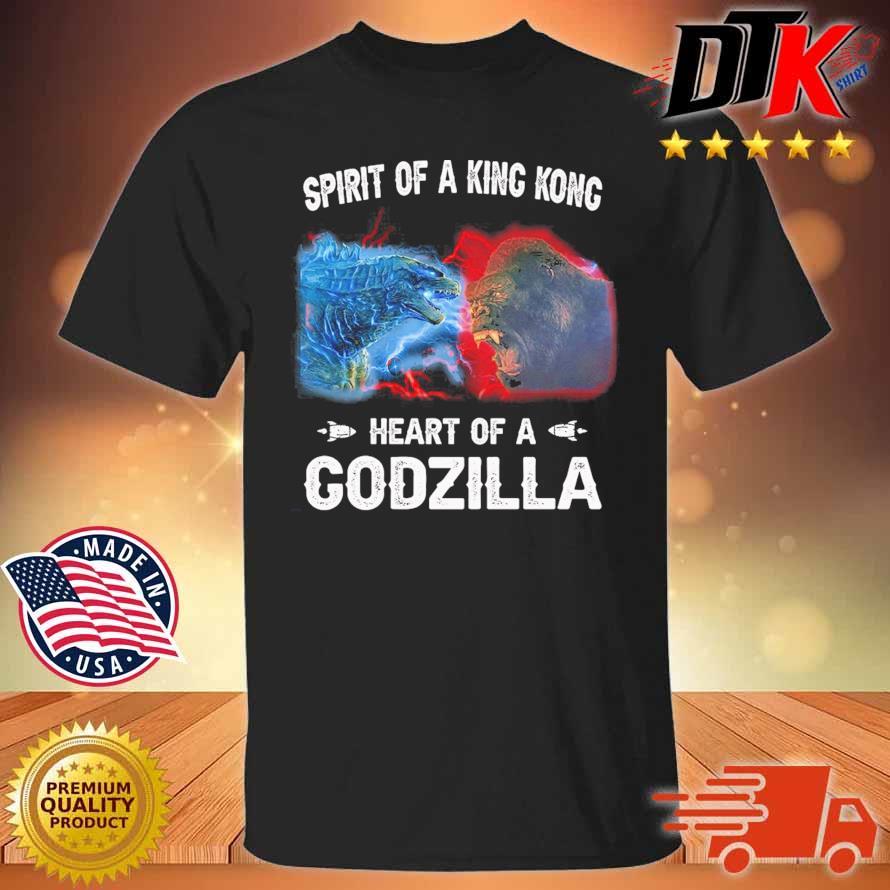 Spirit of a King Kong heart of a Godzilla shirt