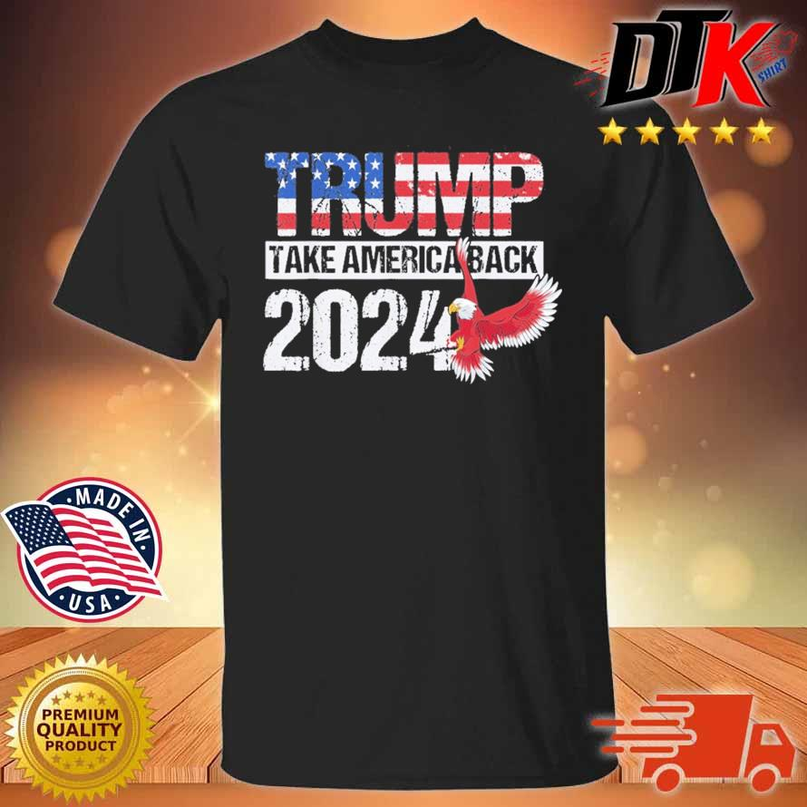 Trump 2024 Flag Take America Back Trump Shirt