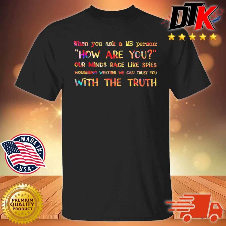 When you ask a ms person how are you our minds race like spies wondering whether we can trust you shirt