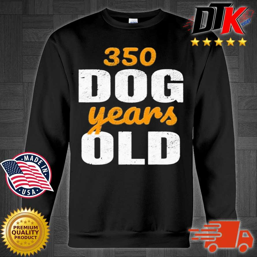 350 Dog Years Old Shirt Sweater den
