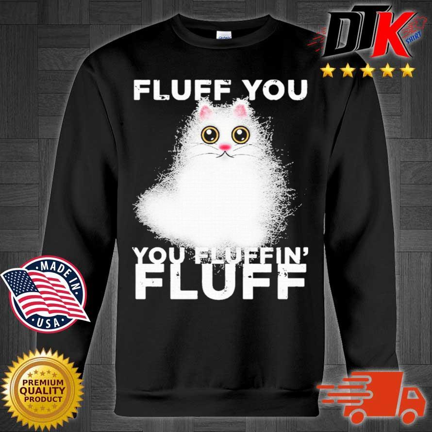 Fluff You You Fluffin Fluff Funny Fluffy Kawaii Cat Shirt Sweater den