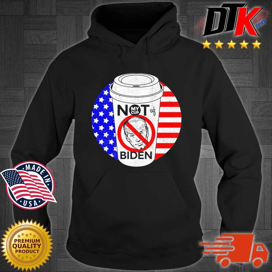 2021 Not My Cup of Biden Trump Anti-Biden Harris Shirt Hoodie den