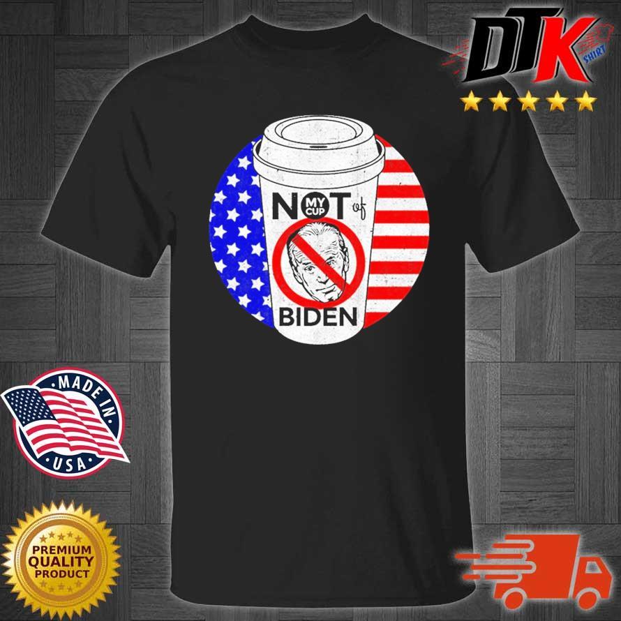 2021 Not My Cup of Biden Trump Anti-Biden Harris Shirt