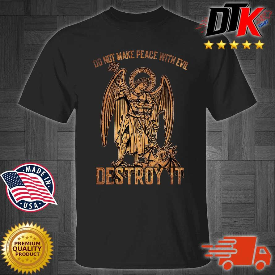 Do not make peace with evil Destroy it shirt