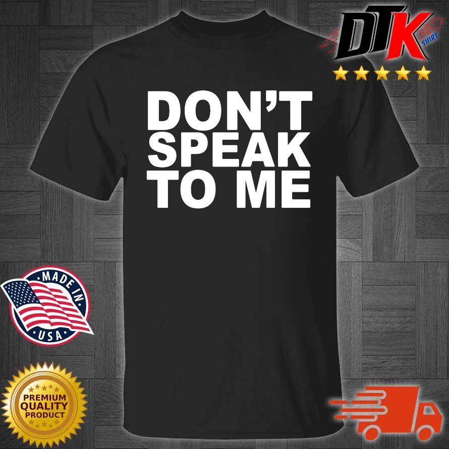 Don't speak to Me shirt