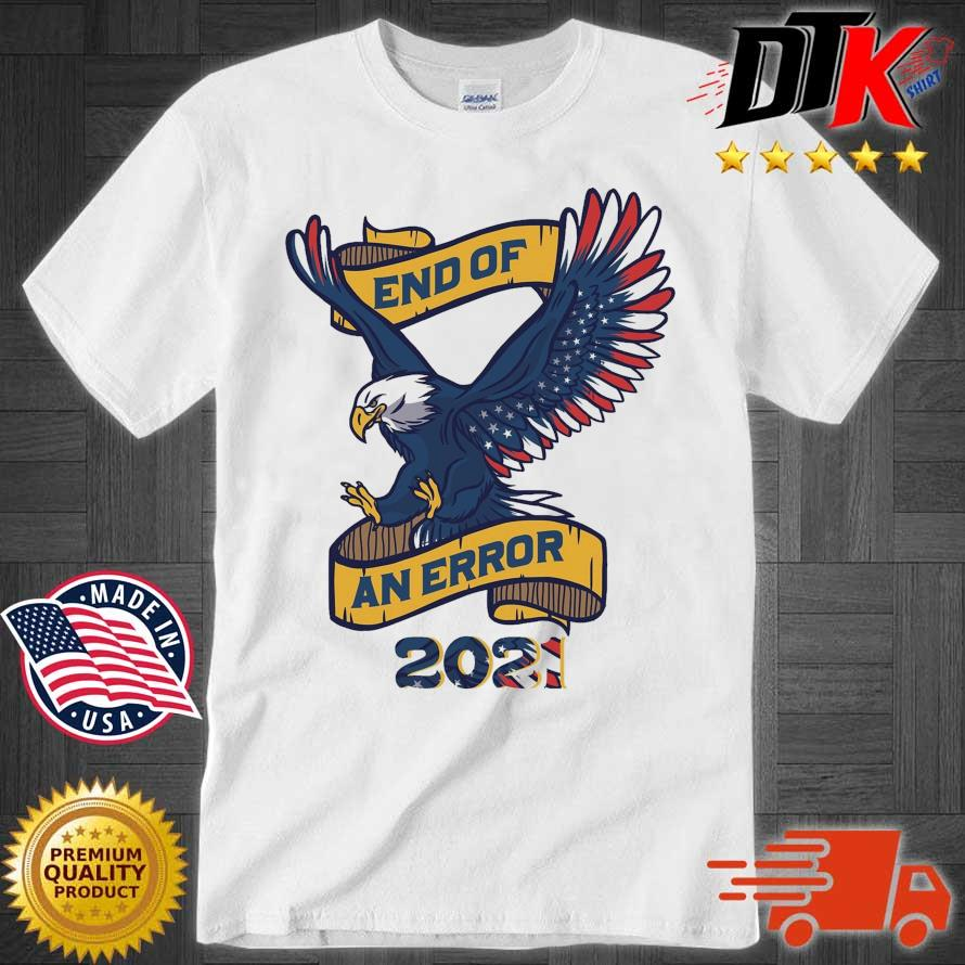 Eagle American flag end of an error 2021 official shirt