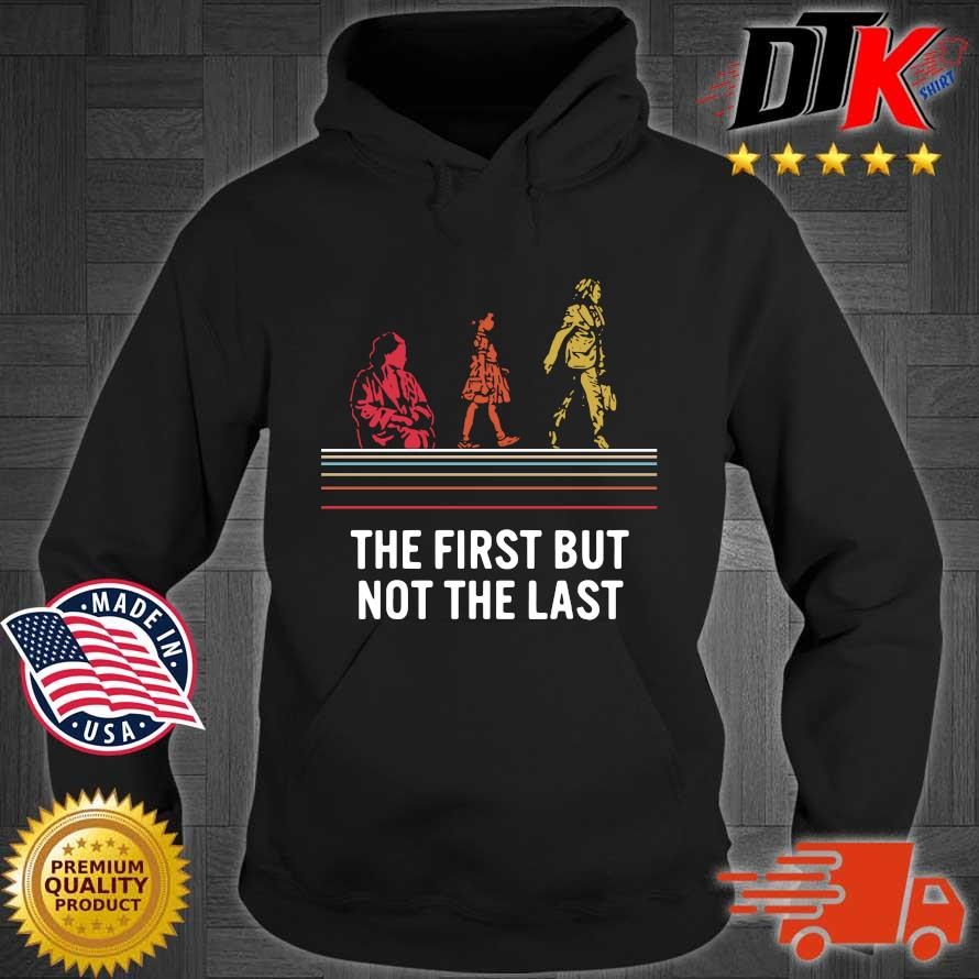 Kamala Harris the first but not the last vintage s Hoodie den