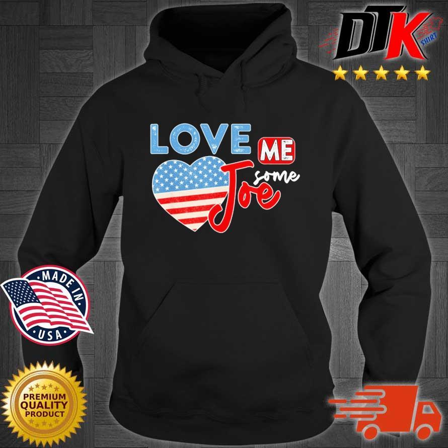Love Me Some Joe Biden 46th President American Flag Heart Shirt Hoodie den