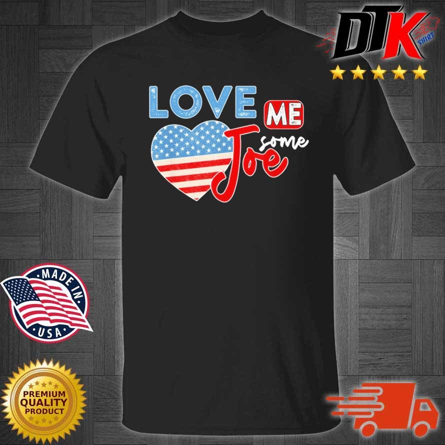 Love Me Some Joe Biden 46th President American Flag Heart Shirt