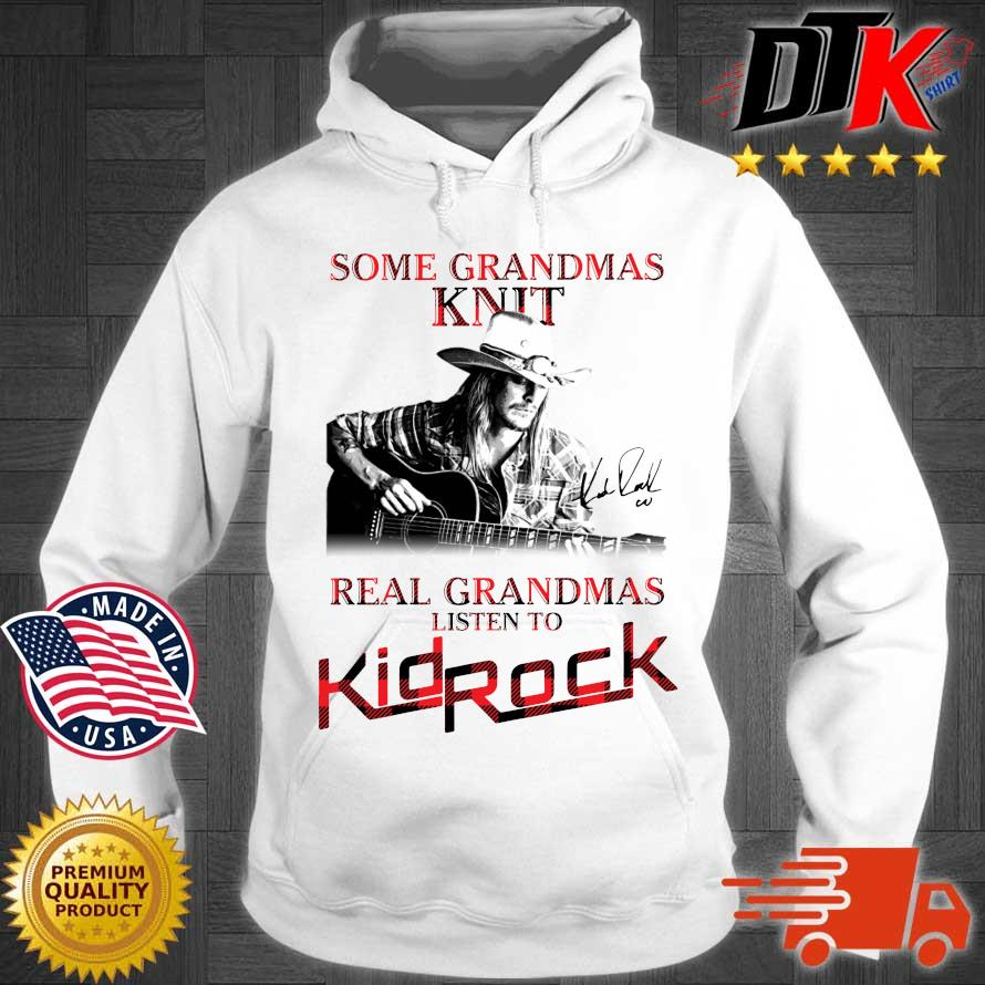 Some grandmas knit real grandmas listen to Kid Rock signature s Hoodie trang