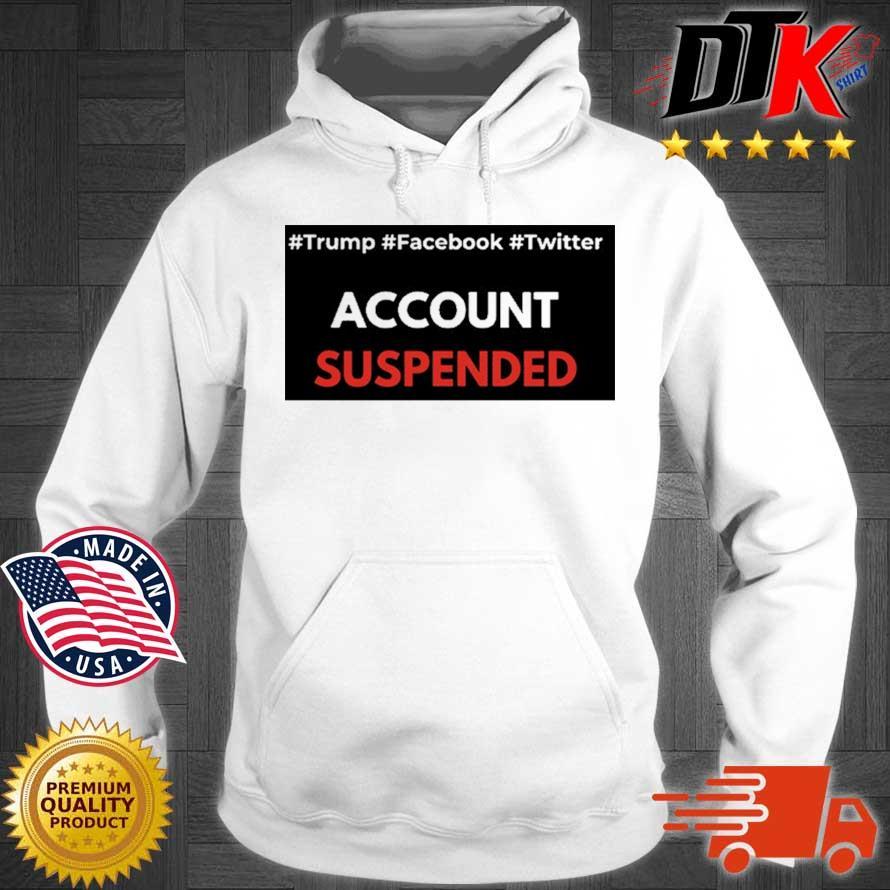 #Trump #Facebook #Twitter Account Suspended T-Shirt Hoodie trang