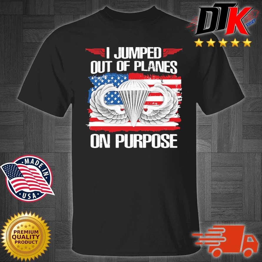 I jumped out of planes on purpose American flag shirt
