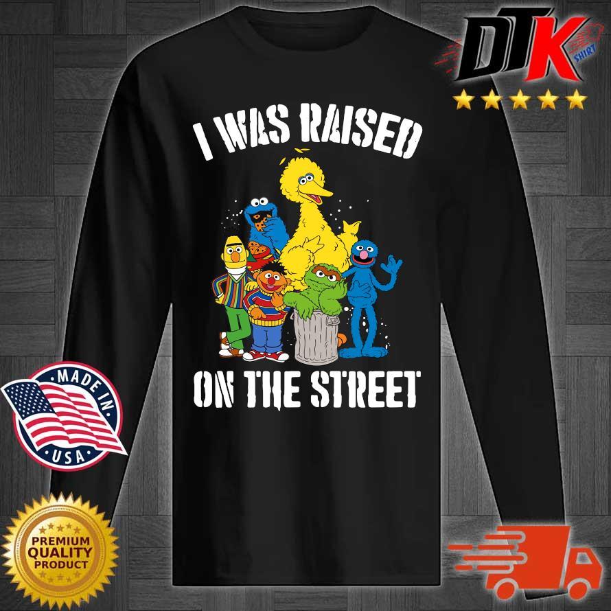 Sesame Street I was raised on the street 2020 Shirt Longsleeve tee den