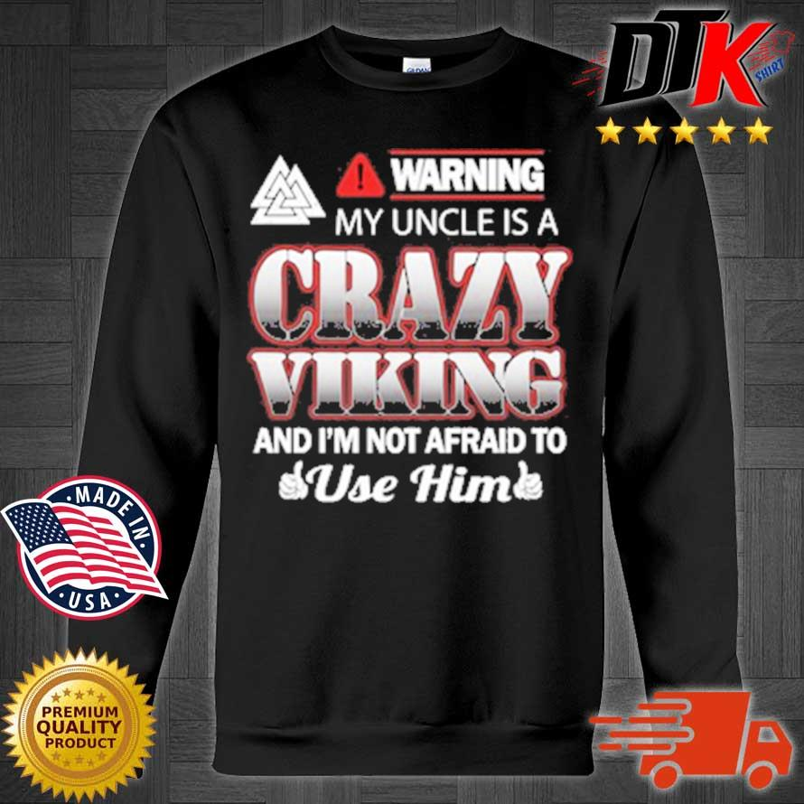 Warning My Uncle Is A Crazy Viking And I'm Not Afraid To Use Him Shirt Sweater den